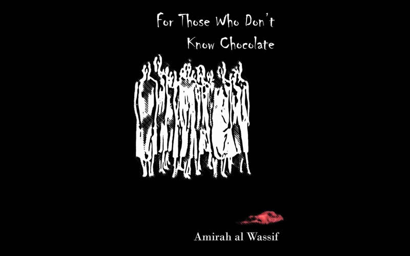 """Three Poems by Amirah Al Wassif from """"For Those Who Don't Know Chocolate"""""""