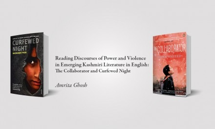 Reading Discourses of Power and Violence in Emerging Kashmiri Literature in English: <em>The Collaborator</em> and <em>Curfewed Night</em> — by Amrita Ghosh