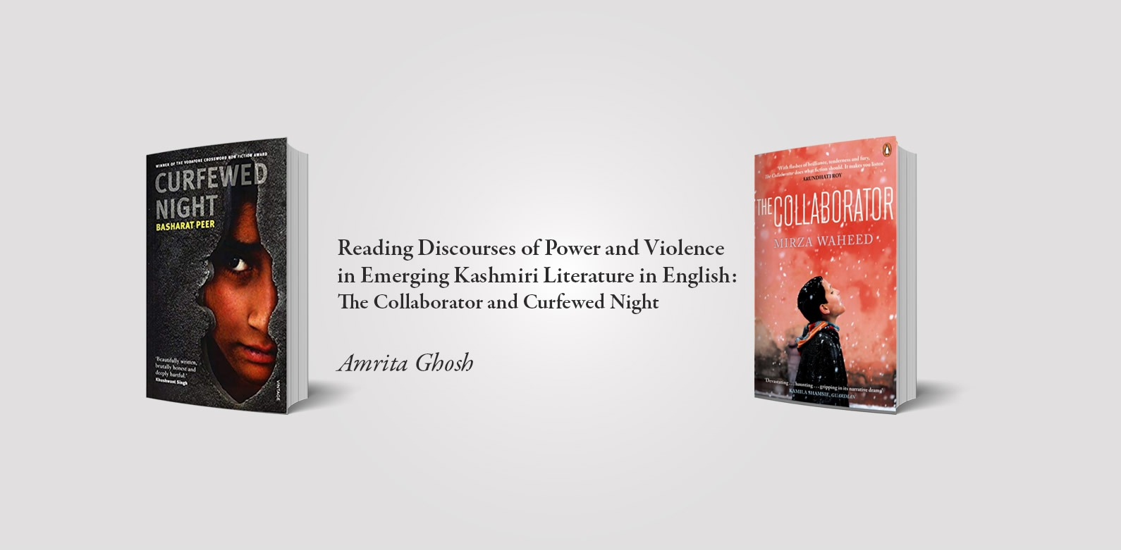 Reading Discourses of Power and Violence in Emerging Kashmiri Literature in English: The Collaborator and Curfewed Night — by Amrita Ghosh