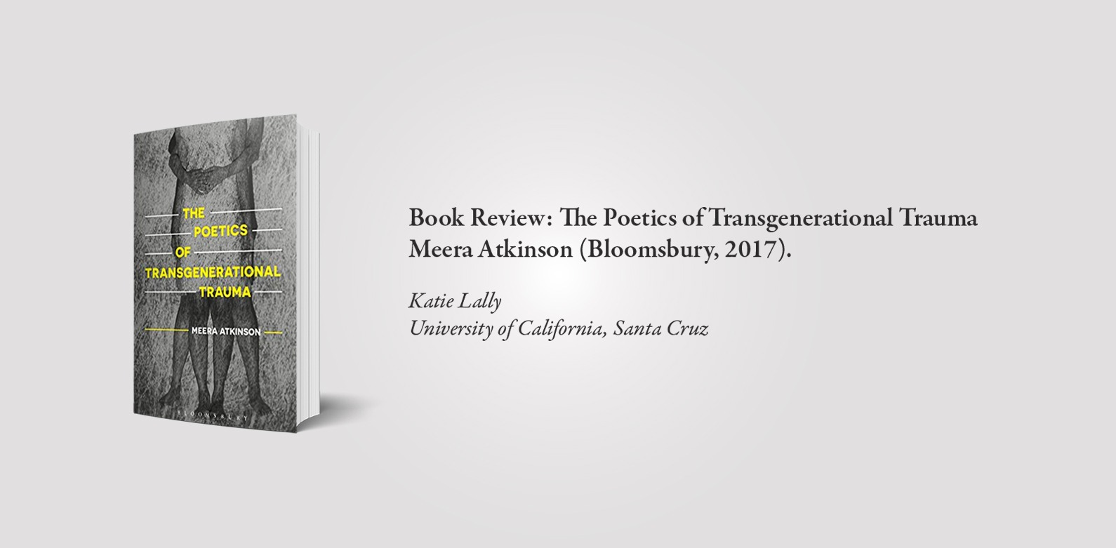 Book Review: The Poetics of Transgenerational Trauma (Meera Atkinson, Bloomsbury, 2017) — by Katie Lally