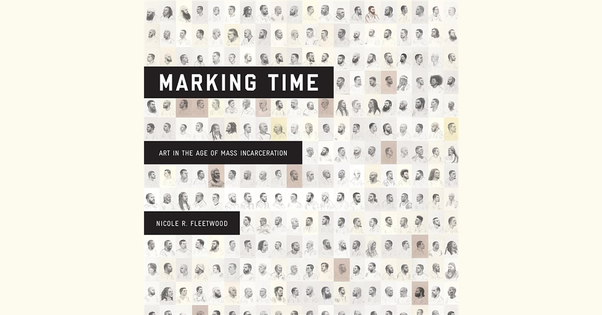 Book Launch — Marking Time: Art in the Age of Mass Incarceration (Harvard University Press, 2020) — by Nicole R. Fleetwood (via MoMA PS1)