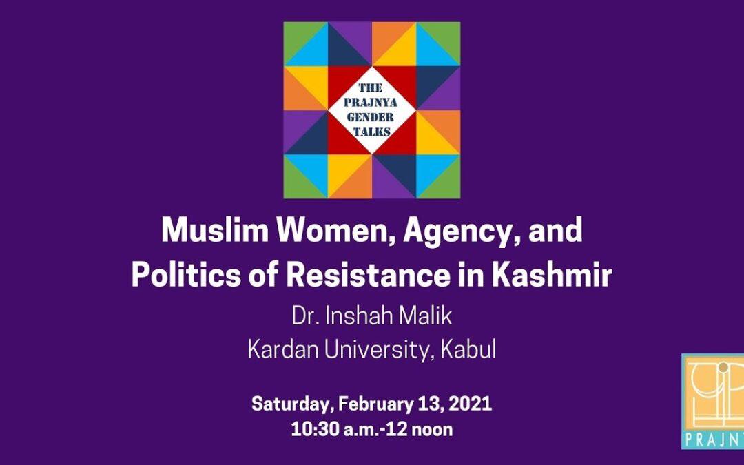 Prajnya Gender Talks: Muslim Women, Agency and Resistance in Kashmir — by Dr. Inshah Malik