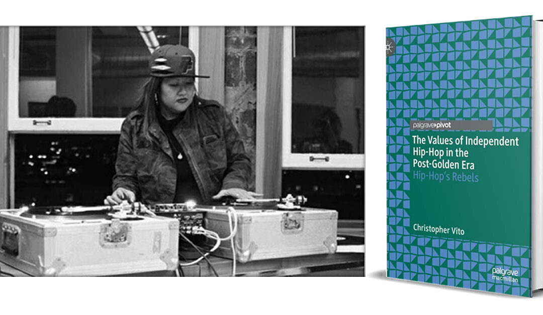 The Values of Independent Hip-Hop in the Post-Golden Era: Hip-Hop's Rebels (2019, Palgrave Macmillan) — by Christopher Vito